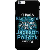 If I had a Black Light... iPhone Case/Skin