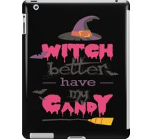 Halloween Shirt & Witch Better Have My Candy Shirt iPad Case/Skin