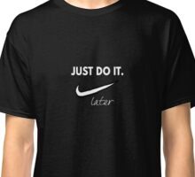 Just do it - later Classic T-Shirt