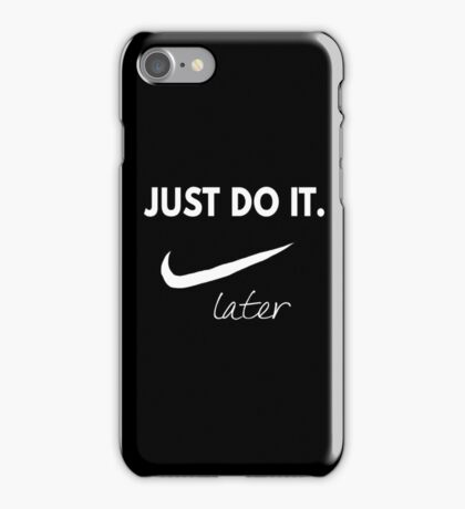 Just do it - later iPhone Case/Skin