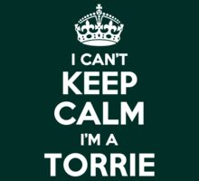 I can't keep calm, Im a TORRIE by icant