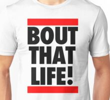 Bout That Life! Unisex T-Shirt