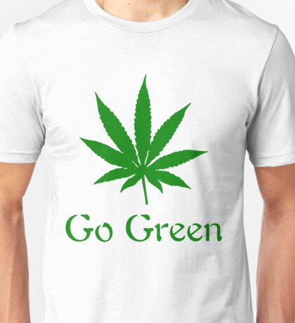 Go Green - Legalize Marijuana Unisex T-Shirt