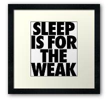 Sleep Is For The Weak Framed Print