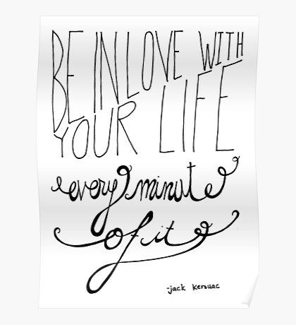 Be in love with your life, every minute of it Poster
