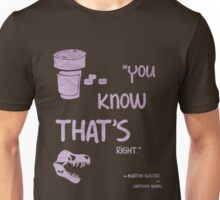 You know that's right. Unisex T-Shirt