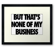 But That's None Of My Business Framed Print