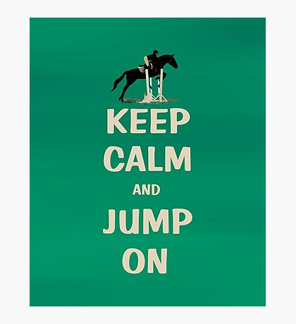 Keep Calm and Jump On Horse Photographic Print