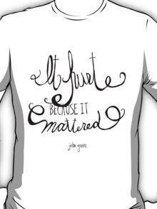 It hurt because it mattered - John Green T-Shirt