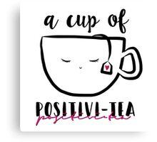 A cup of positivitea Canvas Print