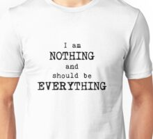 I am nothing and should be everything Unisex T-Shirt