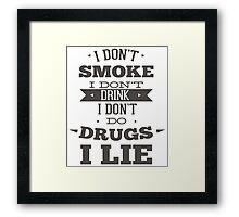 I Don't Smoke I Don't Drink I Don't Do Drugs I Lie Framed Print