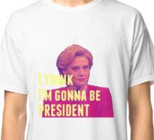 I Think I'm Gonna Be President Classic T-Shirt