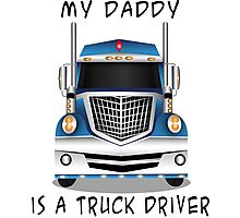 My Daddy is a Truck Driver Photographic Print