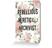 Rebellious Heretic Archivist Greeting Card