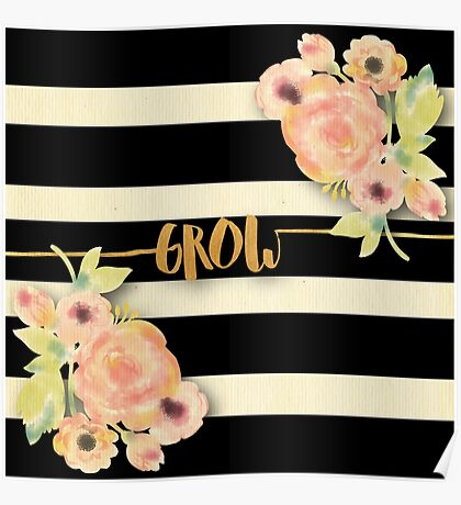 black,white,stripes,gold text,grow,typography,grow,water color,hand painted,peonies,flowers, Poster
