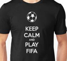 KEEP CALM AND PLAY FIFA Unisex T-Shirt