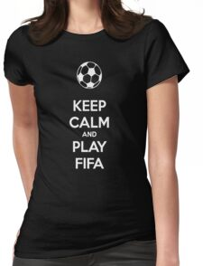 KEEP CALM AND PLAY FIFA Womens Fitted T-Shirt