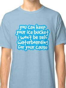 you an keep your ice bucket Classic T-Shirt