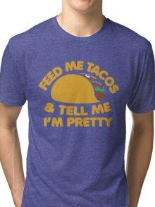 Feed me Tacos and tell me I'm pretty Tri-blend T-Shirt