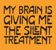 my brain is giving me the silent treatment by e2productions