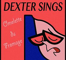 Dexter Sings Omelette du Fromage by minilla