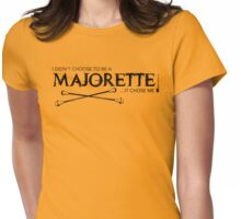 I Didn't Choose To Be A Majorette (Black Lettering) Womens Fitted T-Shirt