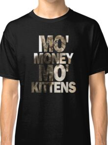Mo' Money, Mo' Kittens 2 Classic T-Shirt