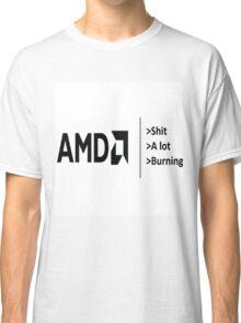 AMD be like Classic T-Shirt