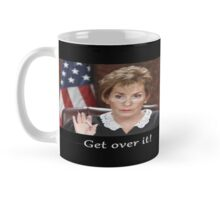 Get Over It ~Judge Judy Mug
