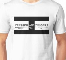 Trigger me timbers Unisex T-Shirt