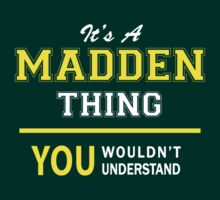 It's A MADDEN thing, you wouldn't understand !! by satro