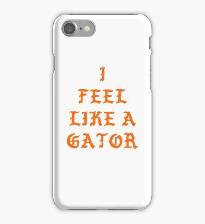 I feel like a Gator iPhone Case/Skin