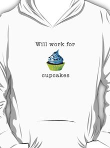 Will Work for Cupcakes T-Shirt