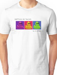 Getting My Ducks in a Row… Unisex T-Shirt