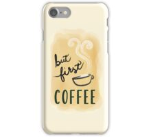 But first, coffee iPhone Case/Skin
