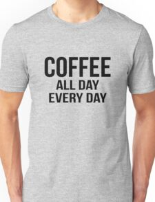 Coffee all day every day Unisex T-Shirt