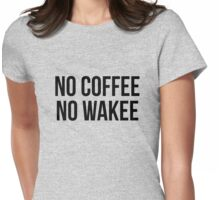No coffee no wakee Womens Fitted T-Shirt