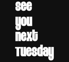 See You Next Tuesday by Ms. Muse