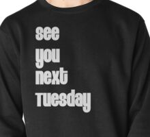 See You Next Tuesday Pullover