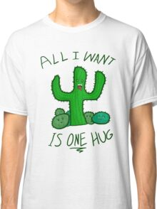 All I Want is ONE Hug Classic T-Shirt