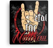 Metal For Matthew Merchandise Metal Print