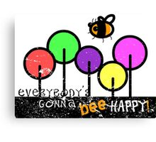 Everybody's Gonna Bee Happy Canvas Print