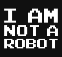 I Am Not A Robot by DesignFactoryD