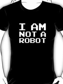 I Am Not A Robot T-Shirt