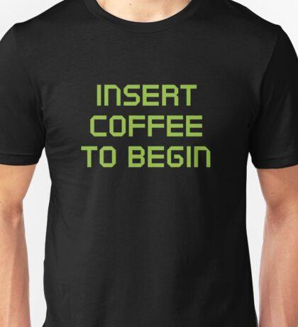 Insert Coffee To Begin Unisex T-Shirt