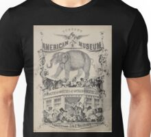 240 Humbug's American Museum On side of elephant Have you seen the on side of balcony on which a number of negro minstrels curiosities oddities of Gotham country life politics Unisex T-Shirt