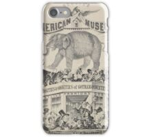 240 Humbug's American Museum On side of elephant Have you seen the on side of balcony on which a number of negro minstrels curiosities oddities of Gotham country life politics iPhone Case/Skin