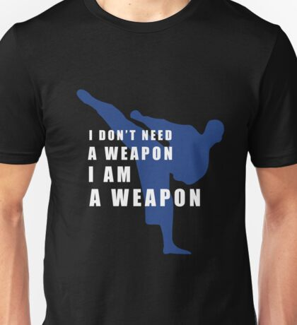 I AM A WEAPON - MARTIAL ARTS Unisex T-Shirt
