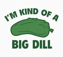 I'm Kind Of A Big Dill by DesignFactoryD
